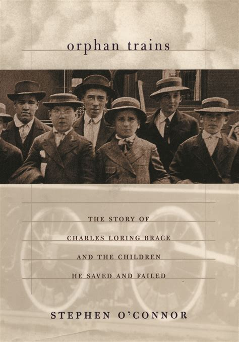 steve s story the of a orphan books orphan trains the story of charles loring brace and the
