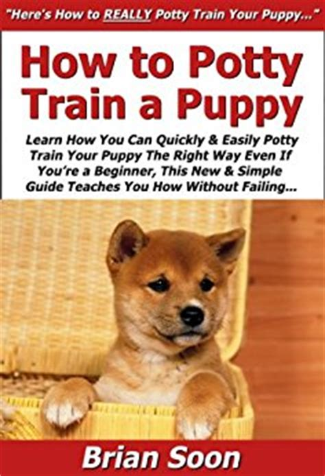 how to re potty your how to potty a puppy learn how you can quickly easily potty your puppy