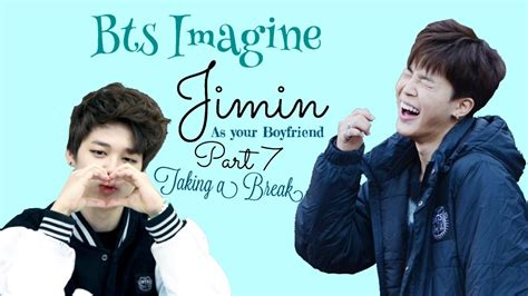 bts imagine jimin   boyfriend pt    break youtube