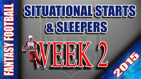 Week 2 Sleepers Football by Nfl 2015 Football Week 2 Situational Starters Sleepers