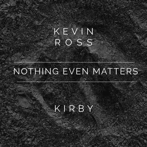 nothing even matters listen kevin ross and kirby cover quot nothing even matters