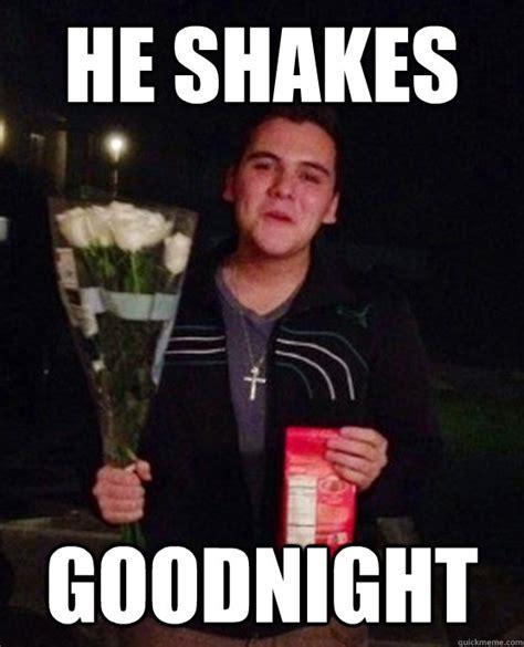 Goodnight Meme - he shakes goodnight friendzone johnny quickmeme