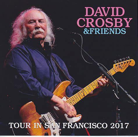 david crosby md david crosby friends tour in san francisco 2017 2pro