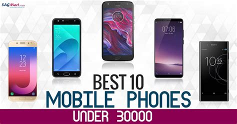 best mobile in india best 10 mobile phones 30000 in india 2018 sagmart
