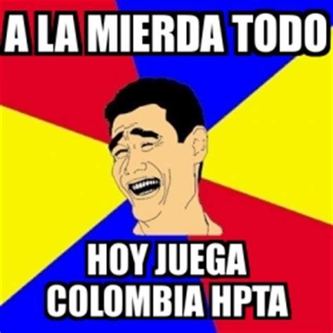 imagenes chistosas hoy juega colombia meme yao ming a la mierda todo hoy juega colombia hpta