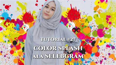 tutorial vsco ala selebgram 27 tutorial edit background foto color splash ala