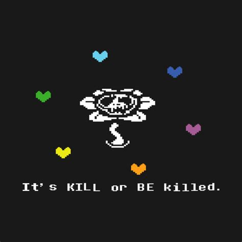 Kill And Be Killed undertale flowey it s kill or be killed hearts t shirt