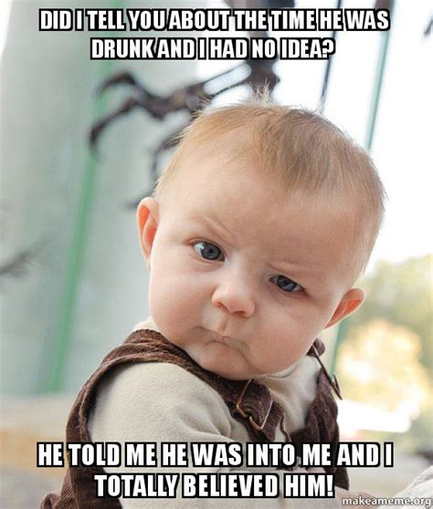 Skeptical Baby Meme - did i tell you about the time he was drunk and i had no