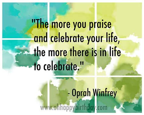 Birthday Celebration Quotes Birthday Celebration Quote Celebrate Your Life By Oprah