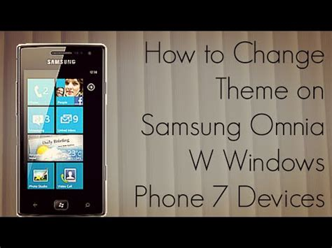 themes samsung omnia samsung omnia windows phone 7 theme rom how to save
