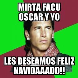 Oscar And Dehn Yo Treats by Meme Sergio Ramos Mirta Facu Oscar Y Yo Les Deseamos