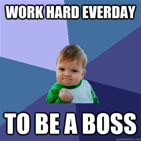 Work Hard Meme - work hard everday to be a boss success kid