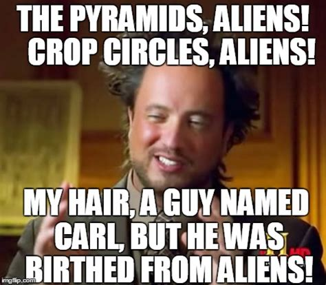 Ancient Alien Memes - ancient aliens meme imgflip