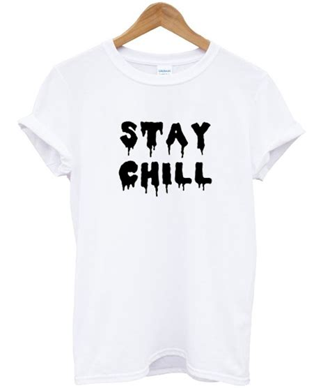 stay chill t shirt