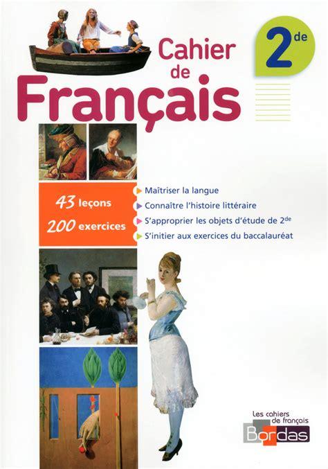 franais 3e cahier 2218989417 cahier de fran 231 ais 2de cahier d exercices ed 2015 editions bordas