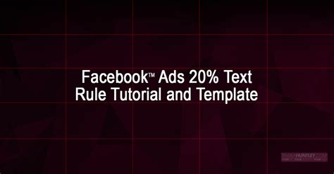 facebook ads tutorial 2016 facebook ads 20 text rule tutorial and grid template for