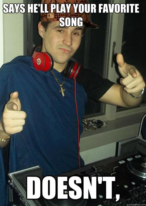Dj Meme - says he ll play your favorite song doesn t scumbag dj