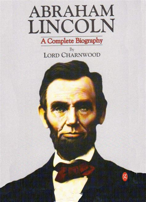 abraham lincoln biography by lord charnwood abraham lincoln a complete biography lord charnwood