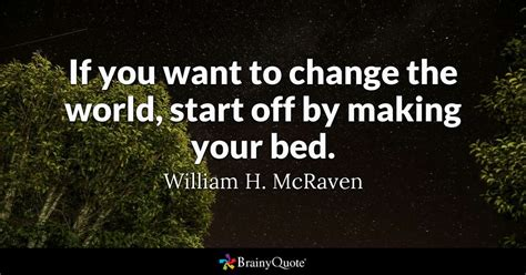 Want To Change if you want to change the world start by your
