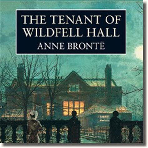the tenant of wildfell living loving and writing the tenant of wildfell hall by anne bront 235