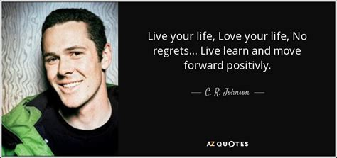 live your with no regrets books quotes by c r johnson a z quotes