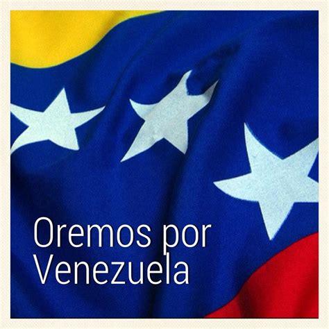 imagenes de oracion x venezuela oraci 243 n por venezuela archives entodonoticias com