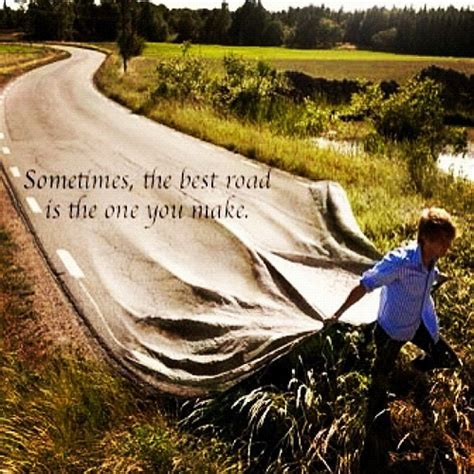 sometimes the best road is the one you make oisercage