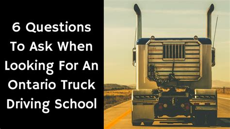 looking for a truck driving school here are 6 questions to ask