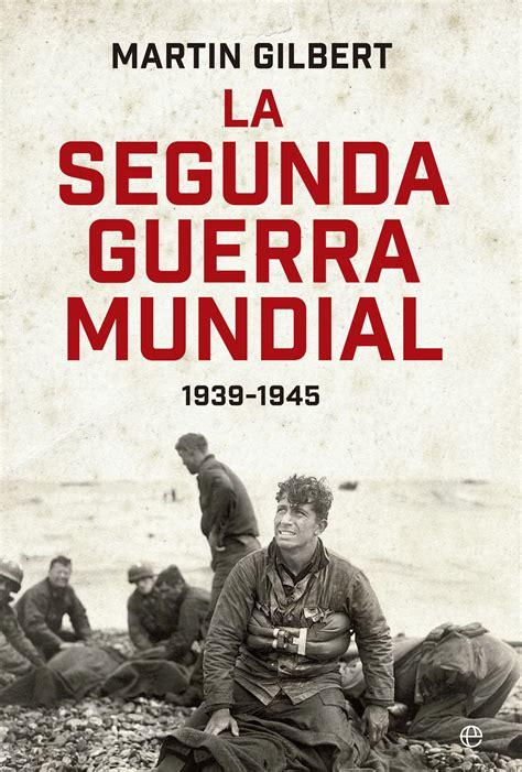 libro la guerra de la la segunda guerra mundial 1939 1945 cat 225 logo www esferalibros com