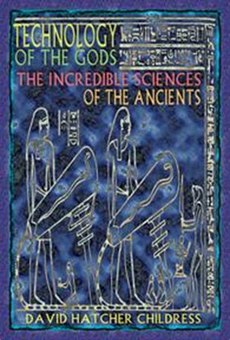technology of the gods the sciences of the ancients books david hatcher childress adventurer author world explorer