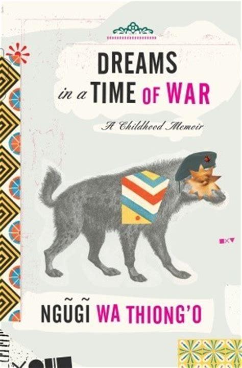 dreaming of oranges an unreliable memoir books dreams in a time of war a childhood memoir by ngũgĩ wa