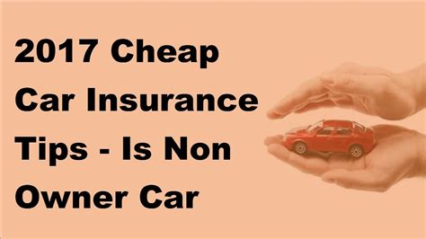Cheap Cheap Car Insurance by 2017 Cheap Car Insurance Tips Is Non Owner Car Insurance