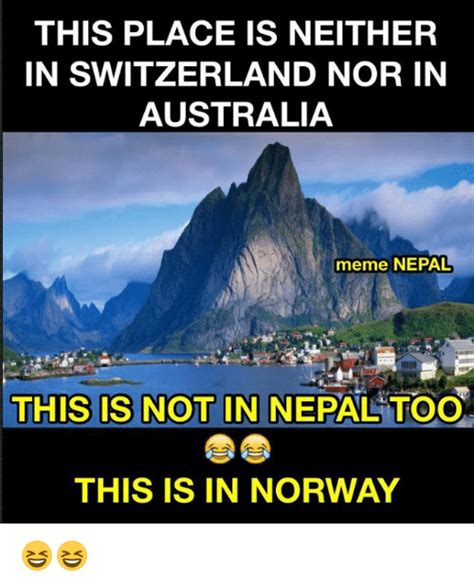 Norway Meme - this place is neither in switzerland nor in australia meme