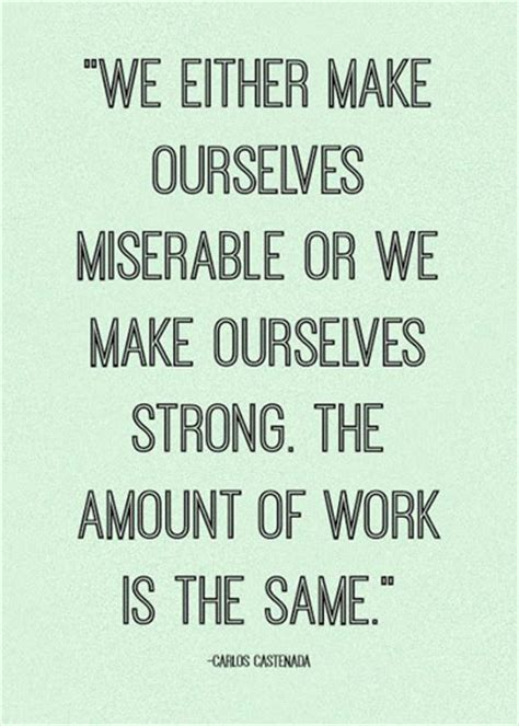 we either make ourselves miserable or we make ourselves