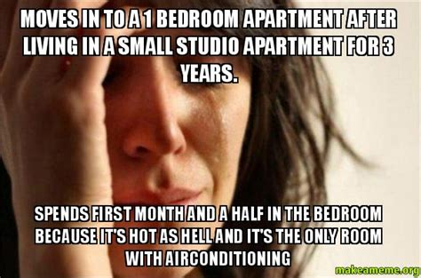Hot As Hell Meme - moves in to a 1 bedroom apartment after living in a small
