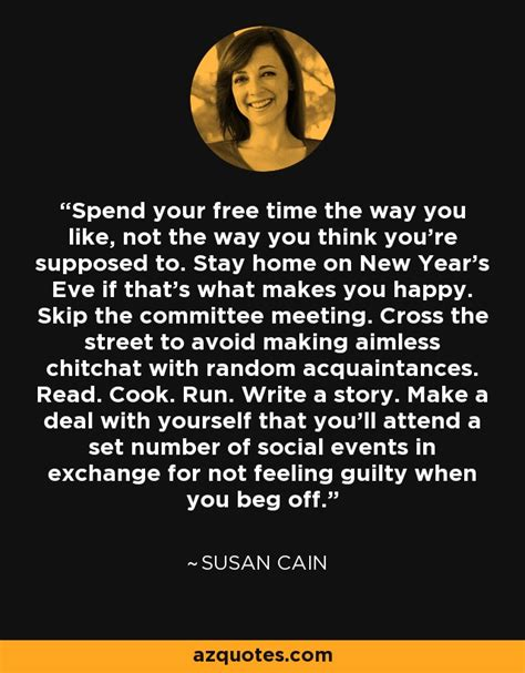 are you supposed to spend new year money susan cain quote spend your free time the way you like