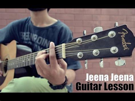 guitar tutorial jeena jeena guitar lesson jeena jeena badlapur atif aslam chords