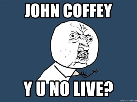 Y U No Meme Generator - john coffey y u no live y u no meme generator