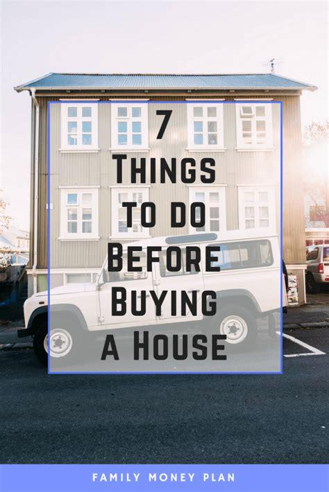 what do you look for when buying a house 7 things to do before buying a house