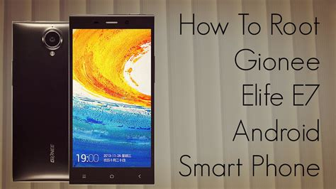 how to root my android phone how to root gionee elife e7 android smart phone tutorial phoneradar