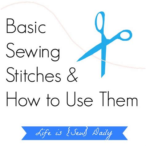 life is sew daily basic sewing stitches how to use them