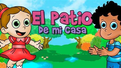juego el patio de mi casa el patio de mi casa canci 243 n infantil rondas y canciones