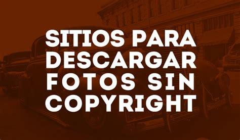 como descargar imagenes sin copyright imagenes sin copyright descargar y usar imagenes sin