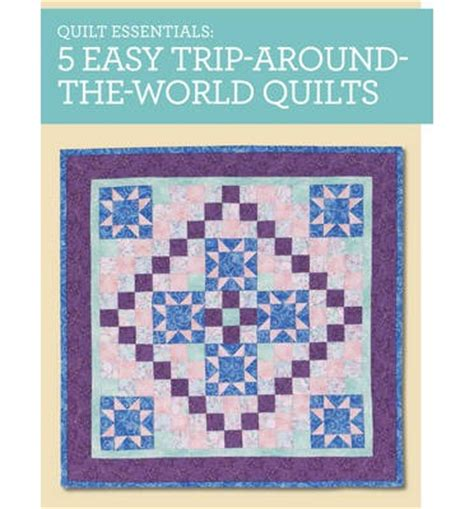 Quilt Essentials by Quilt Essentials 5 Easy Trip Around The World Quilts