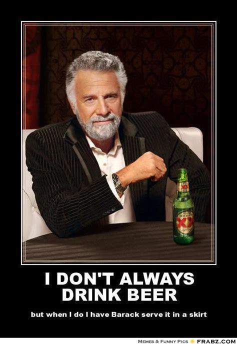 Beer Meme Guy - i don t always drink beer dos equis meme generator