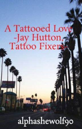 tattoo fixers fanfiction a tattooed love jay hutton tattoo fixers chapter 2