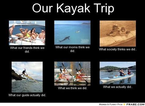 Kayaking Memes - 49 best images about kayak fun on pinterest last lemon