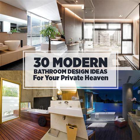 30 Modern Bathroom Design Ideas For Your Heaven 30 Modern Bathroom Design Ideas For Your