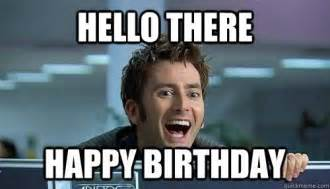 Doctor Who Birthday Meme - doctor who happy birthday meme hello there happy