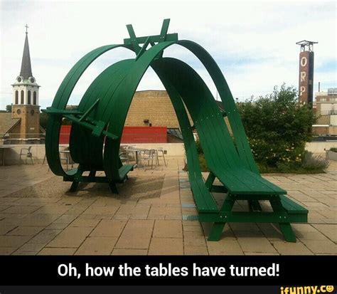 The Tables Turned by Oh How The Tables Turned Ifunny